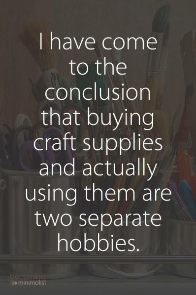 """I've come to the conclusion that buying craft…"